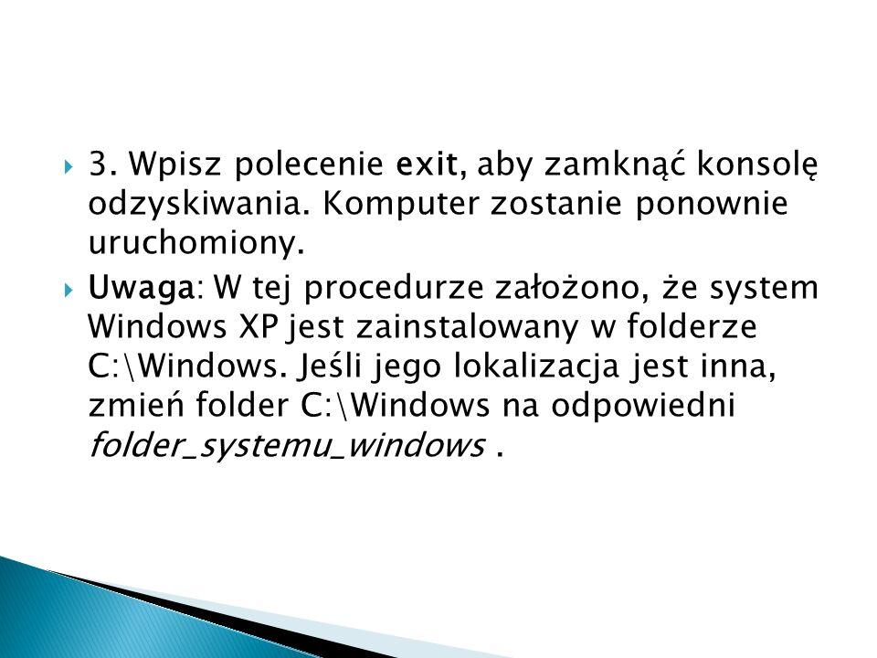 3. Wpisz polecenie exit, aby zamknąć konsolę odzyskiwania. Komputer zostanie ponownie uruchomiony. Uwaga: W tej procedurze założono, że system Windows