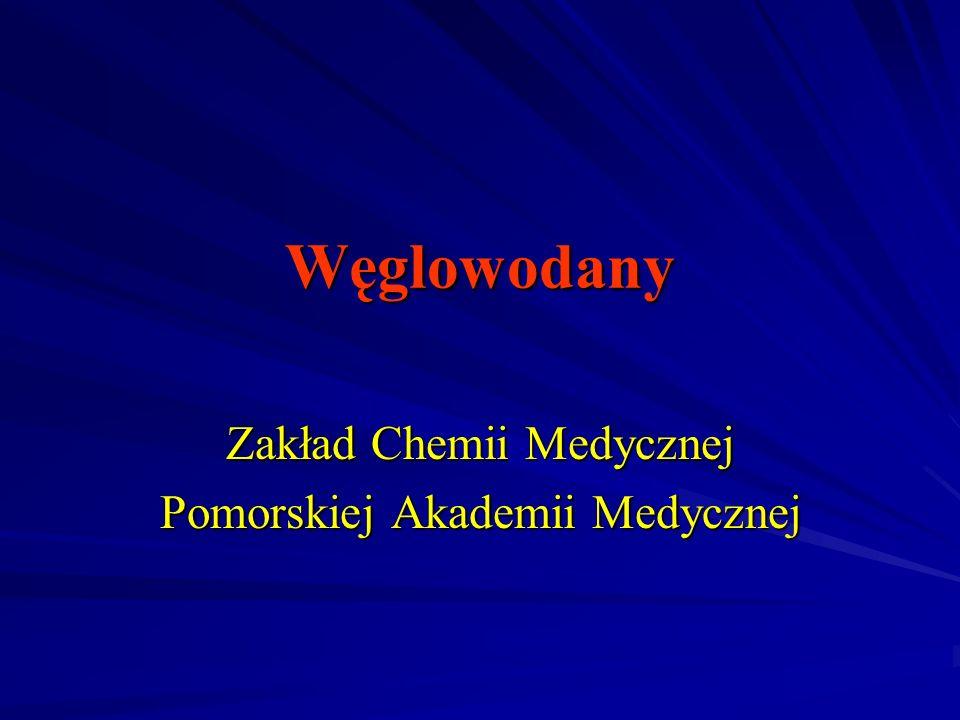 Węglowodany Zakład Chemii Medycznej Pomorskiej Akademii Medycznej