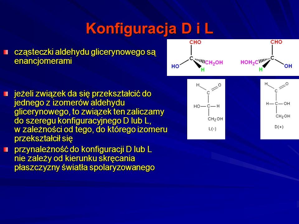 Konfiguracja D i L cząsteczki aldehydu glicerynowego są enancjomerami jeżeli związek da się przekształcić do jednego z izomerów aldehydu glicerynowego, to związek ten zaliczamy do szeregu konfiguracyjnego D lub L, w zależności od tego, do którego izomeru przekształcił się przynależność do konfiguracji D lub L nie zależy od kierunku skręcania płaszczyzny światła spolaryzowanego