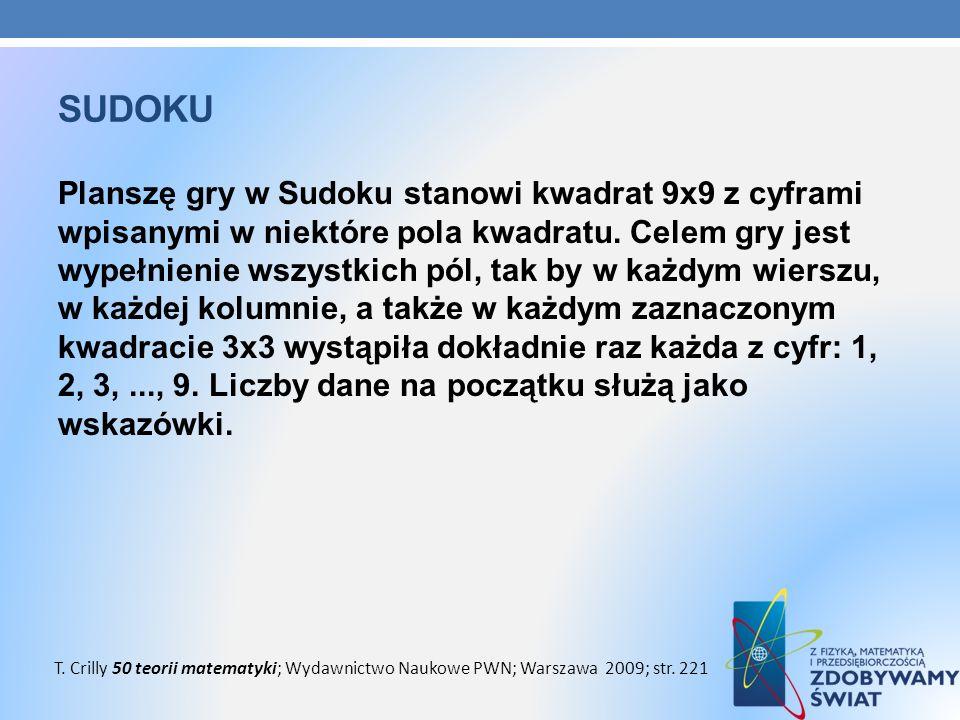 SUDOKU Planszę gry w Sudoku stanowi kwadrat 9x9 z cyframi wpisanymi w niektóre pola kwadratu. Celem gry jest wypełnienie wszystkich pól, tak by w każd