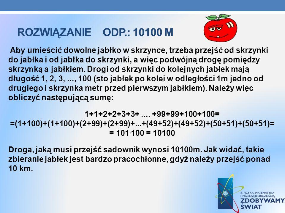 ROZWIĄZANIEODP.: 10100 M Aby umieścić dowolne jabłko w skrzynce, trzeba przejść od skrzynki do jabłka i od jabłka do skrzynki, a więc podwójną drogę p