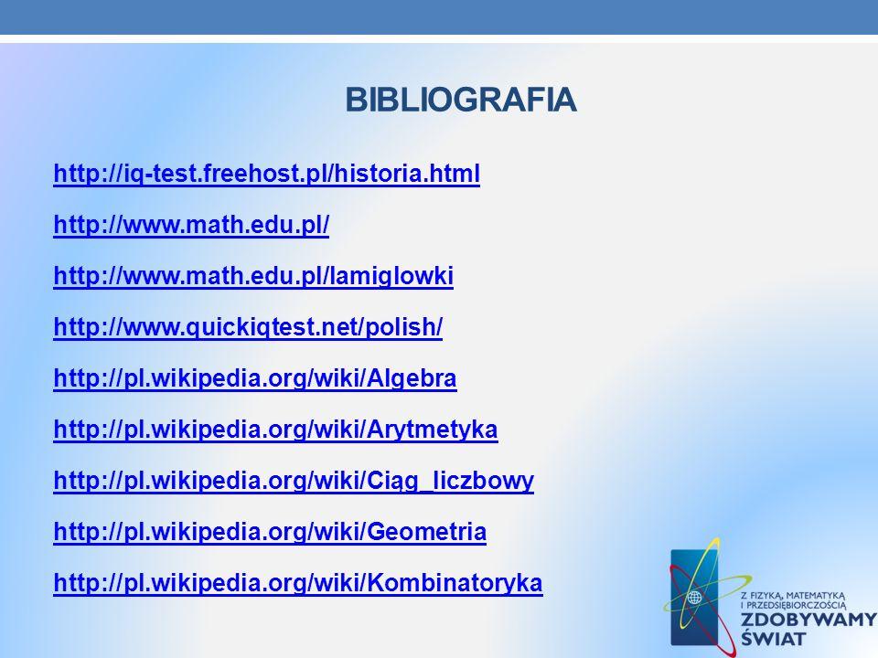 BIBLIOGRAFIA http://iq-test.freehost.pl/historia.html http://www.math.edu.pl/ http://www.math.edu.pl/lamiglowki http://www.quickiqtest.net/polish/ htt