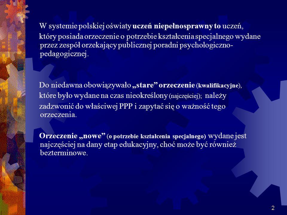 2 W systemie polskiej oświaty uczeń niepełnosprawny to uczeń, który posiada orzeczenie o potrzebie kształcenia specjalnego wydane przez zespół orzekaj