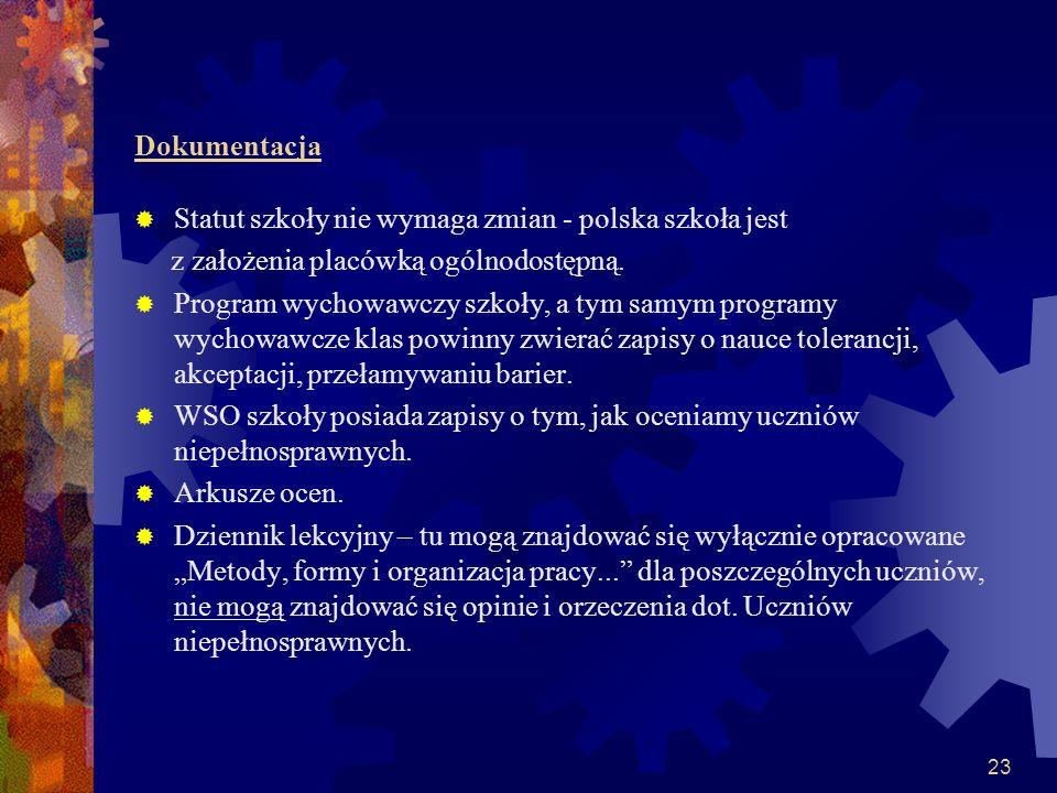 23 Dokumentacja Statut szkoły nie wymaga zmian - polska szkoła jest z założenia placówką ogólnodostępną. Program wychowawczy szkoły, a tym samym progr