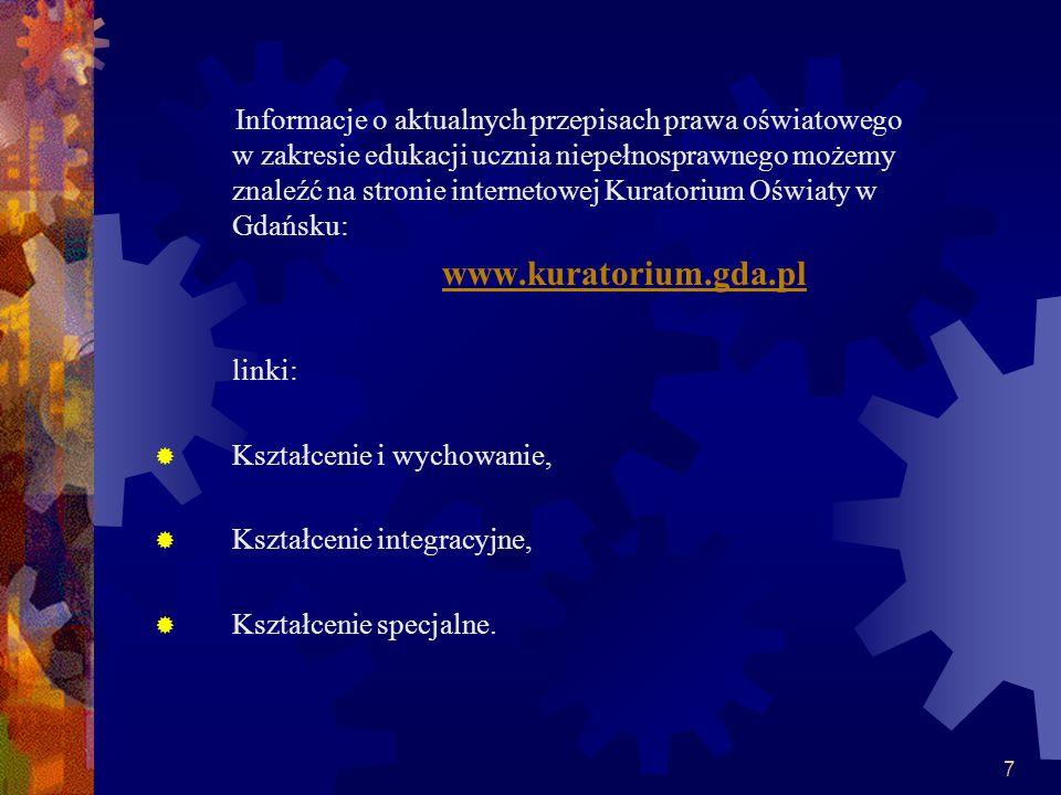 7 Informacje o aktualnych przepisach prawa oświatowego w zakresie edukacji ucznia niepełnosprawnego możemy znaleźć na stronie internetowej Kuratorium