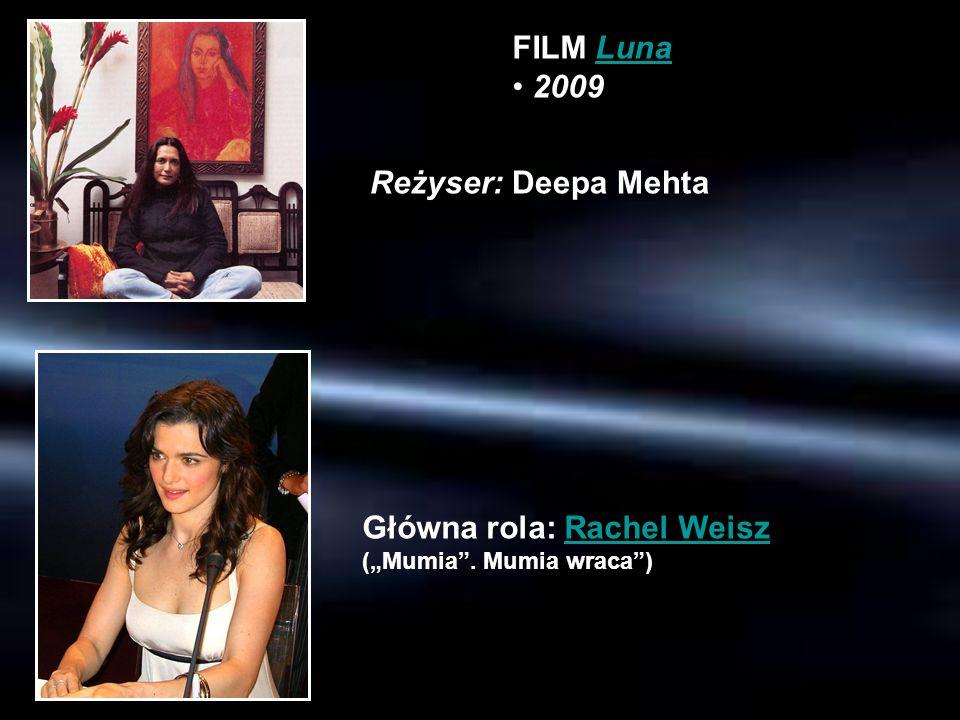 FILM LunaLuna 2009 Reżyser: Deepa Mehta Główna rola: Rachel Weisz (Mumia. Mumia wraca)Rachel Weisz