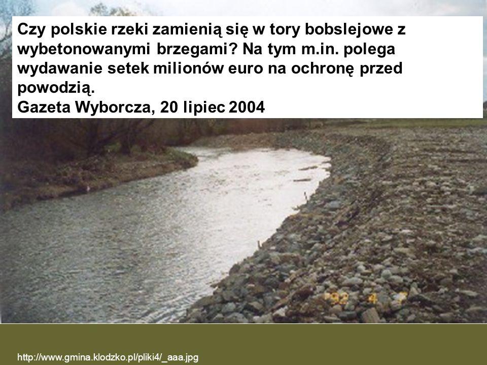 http://www.gmina.klodzko.pl/pliki4/_aaa.jpg Czy polskie rzeki zamienią się w tory bobslejowe z wybetonowanymi brzegami? Na tym m.in. polega wydawanie