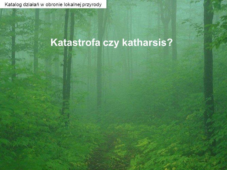 Katastrofa czy katharsis? Katalog działań w obronie lokalnej przyrody