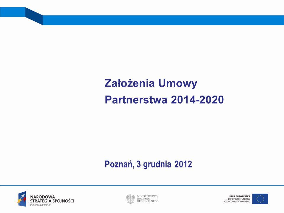 Założenia Umowy Partnerstwa 2014-2020 Poznań, 3 grudnia 2012
