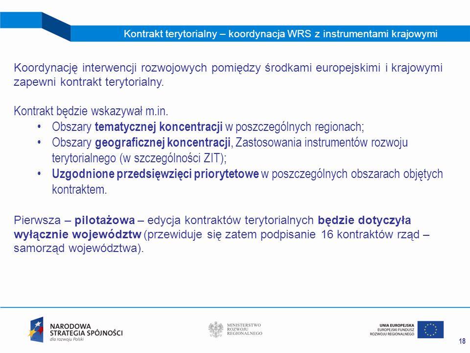 18 Koordynację interwencji rozwojowych pomiędzy środkami europejskimi i krajowymi zapewni kontrakt terytorialny. Kontrakt będzie wskazywał m.in. Obsza