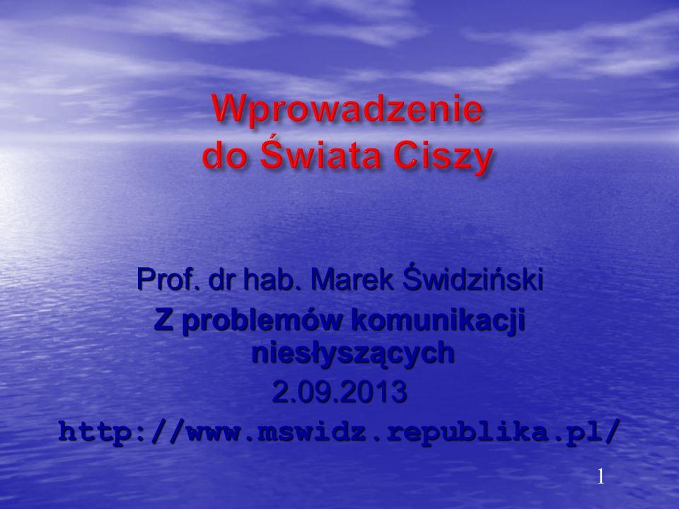 1 Prof. dr hab. Marek Świdziński Z problemów komunikacji niesłyszących 2.09.2013http://www.mswidz.republika.pl/