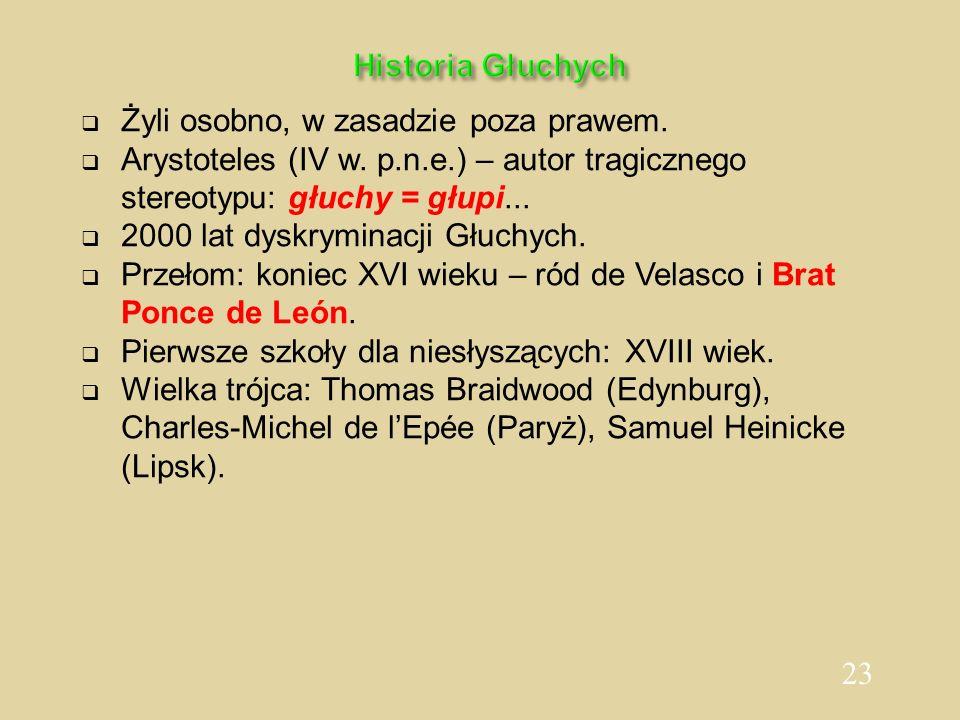 23 Historia Głuchych Żyli osobno, w zasadzie poza prawem. Arystoteles (IV w. p.n.e.) – autor tragicznego stereotypu: głuchy = głupi... 2000 lat dyskry