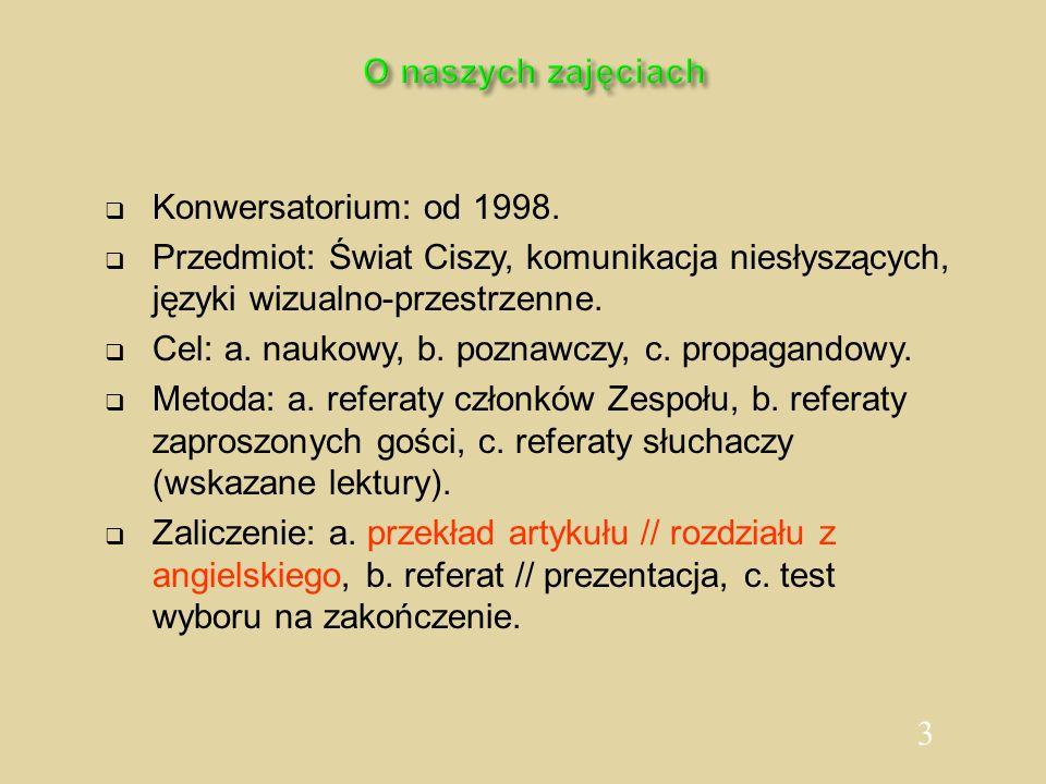 3 O naszych zajęciach Konwersatorium: od 1998. Przedmiot: Świat Ciszy, komunikacja niesłyszących, języki wizualno-przestrzenne. Cel: a. naukowy, b. po