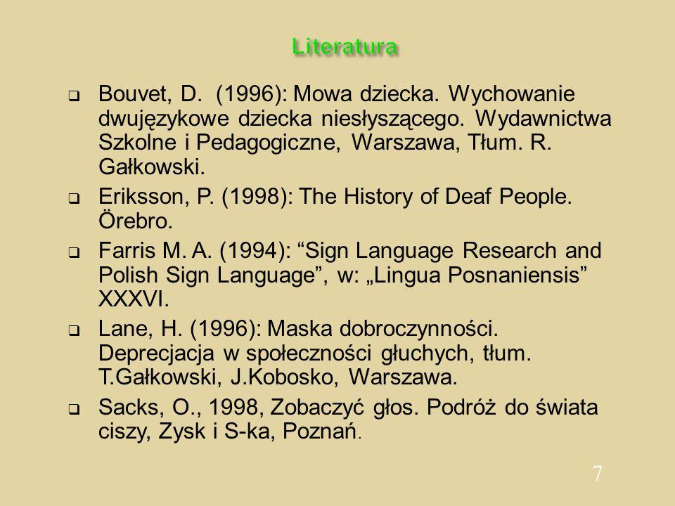 7 Literatura Bouvet, D. (1996): Mowa dziecka. Wychowanie dwujęzykowe dziecka niesłyszącego. Wydawnictwa Szkolne i Pedagogiczne, Warszawa, Tłum. R. Gał