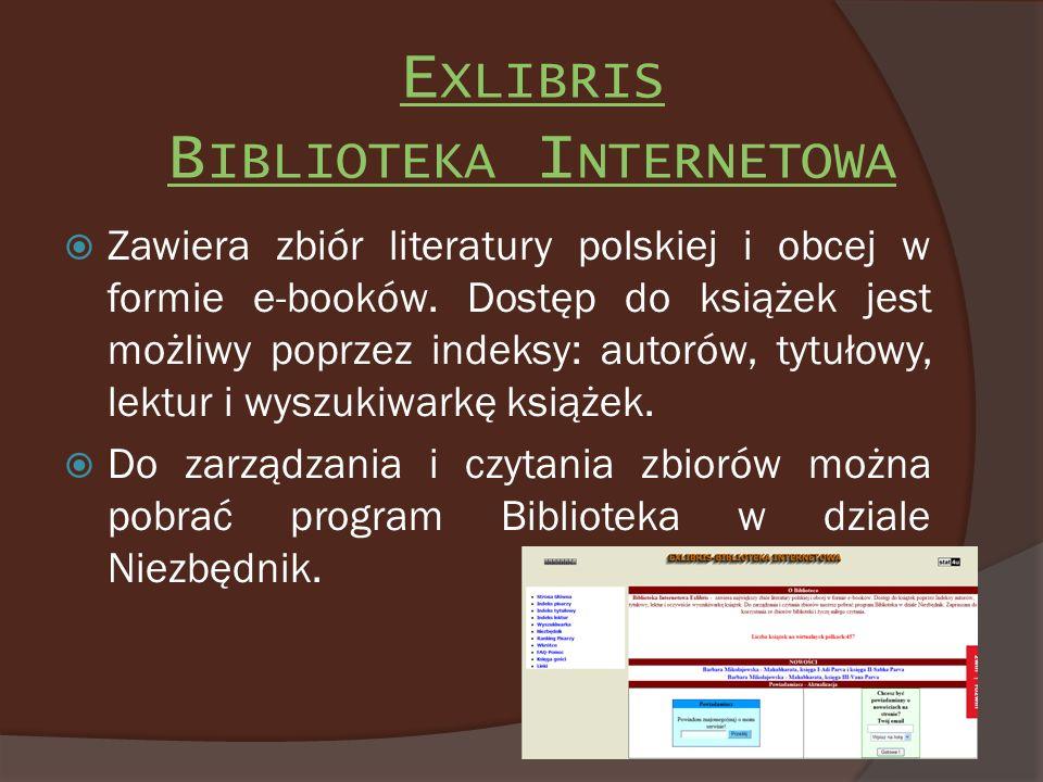 E XLIBRIS B IBLIOTEKA I NTERNETOWA Zawiera zbiór literatury polskiej i obcej w formie e-booków. Dostęp do książek jest możliwy poprzez indeksy: autoró