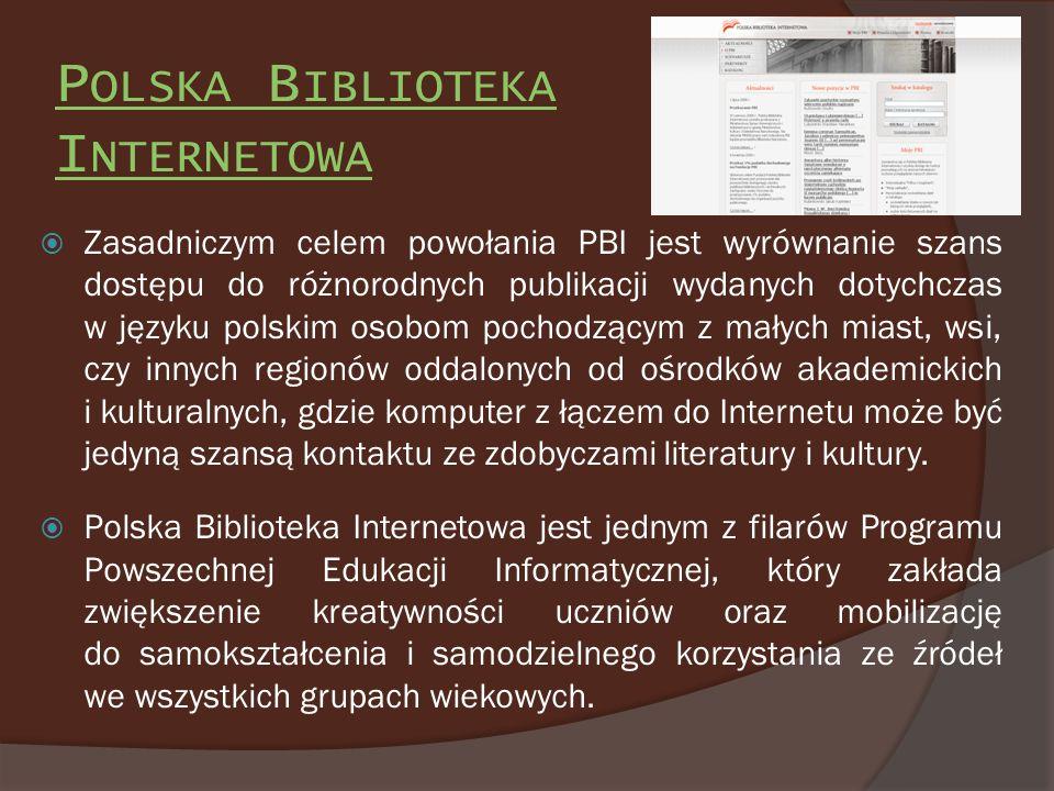 P OLSKA B IBLIOTEKA I NTERNETOWA Zasadniczym celem powołania PBI jest wyrównanie szans dostępu do różnorodnych publikacji wydanych dotychczas w języku