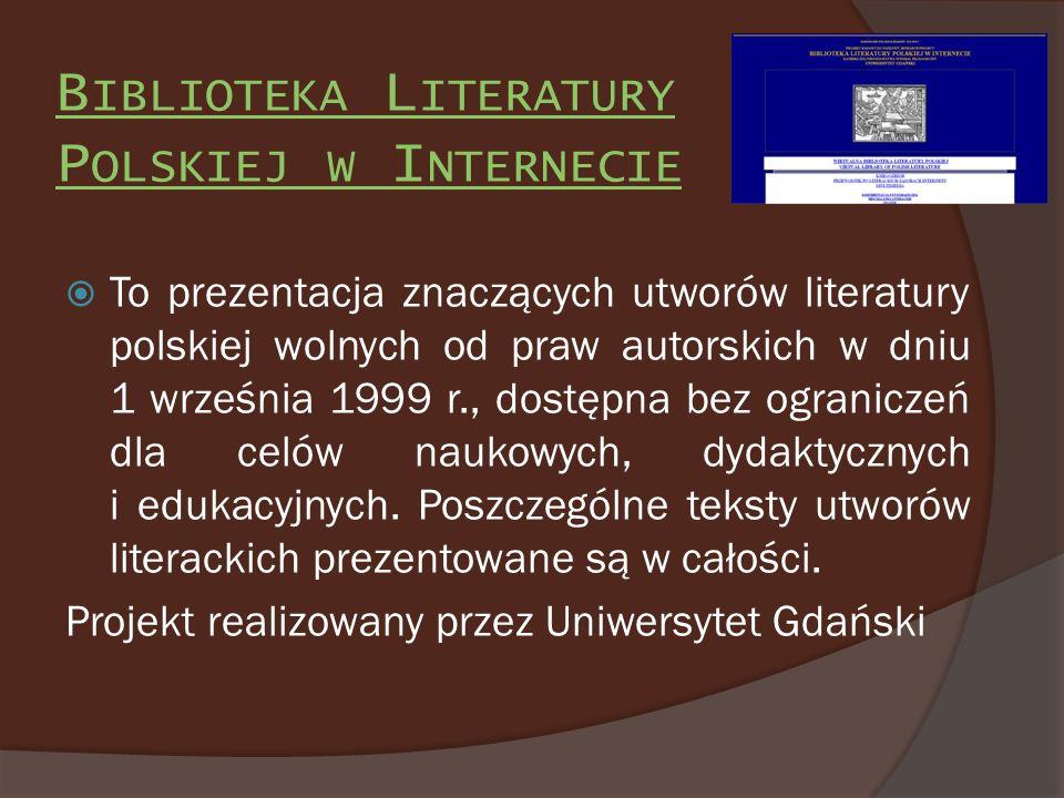 B IBLIOTEKA L ITERATURY P OLSKIEJ W I NTERNECIE To prezentacja znaczących utworów literatury polskiej wolnych od praw autorskich w dniu 1 września 199