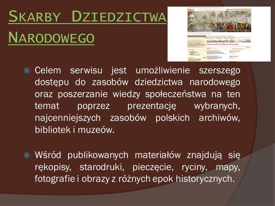 S KARBY D ZIEDZICTWA N ARODOWEGO Celem serwisu jest umożliwienie szerszego dostępu do zasobów dziedzictwa narodowego oraz poszerzanie wiedzy społeczeń