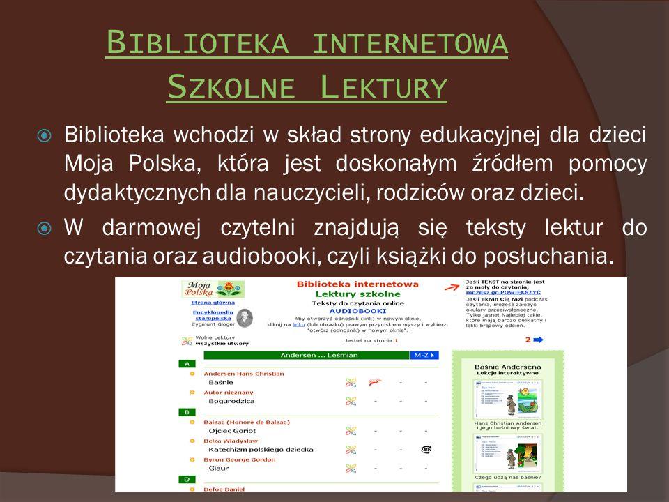B IBLIOTEKA INTERNETOWA S ZKOLNE L EKTURY Biblioteka wchodzi w skład strony edukacyjnej dla dzieci Moja Polska, która jest doskonałym źródłem pomocy d