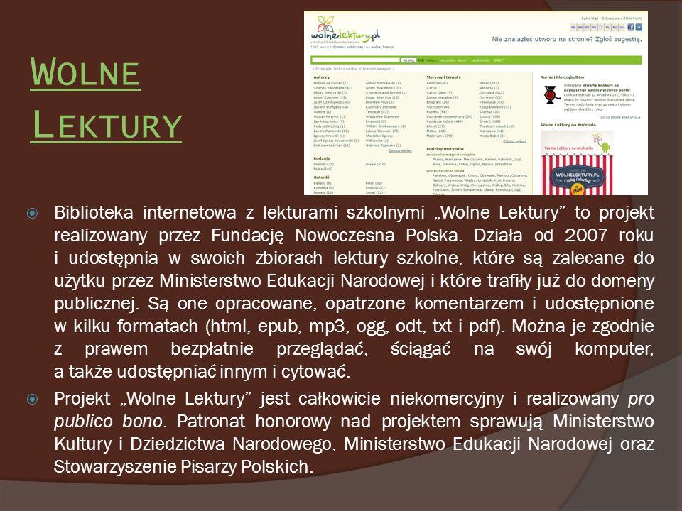 W OLNE L EKTURY Biblioteka internetowa z lekturami szkolnymi Wolne Lektury to projekt realizowany przez Fundację Nowoczesna Polska. Działa od 2007 rok