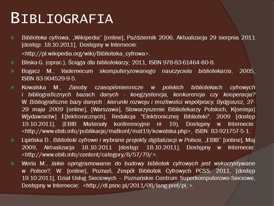B IBLIOGRAFIA Biblioteka cyfrowa, Wikipedia [online], Październik 2006, Aktualizacja 29 sierpnia 2011 [dostęp: 18.10.2011], Dostępny w Internecie:. Bl