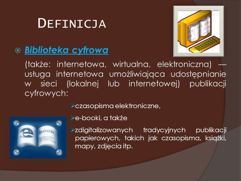 D EFINICJA Biblioteka cyfrowa (także: internetowa, wirtualna, elektroniczna) usługa internetowa umożliwiająca udostępnianie w sieci (lokalnej lub inte