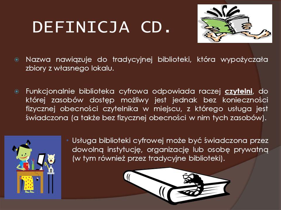 DEFINICJA CD. Nazwa nawiązuje do tradycyjnej biblioteki, która wypożyczała zbiory z własnego lokalu. Funkcjonalnie biblioteka cyfrowa odpowiada raczej
