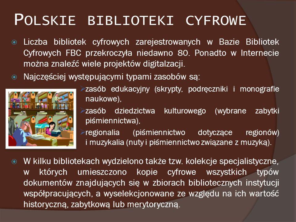 P OLSKIE BIBLIOTEKI CYFROWE Liczba bibliotek cyfrowych zarejestrowanych w Bazie Bibliotek Cyfrowych FBC przekroczyła niedawno 80. Ponadto w Internecie