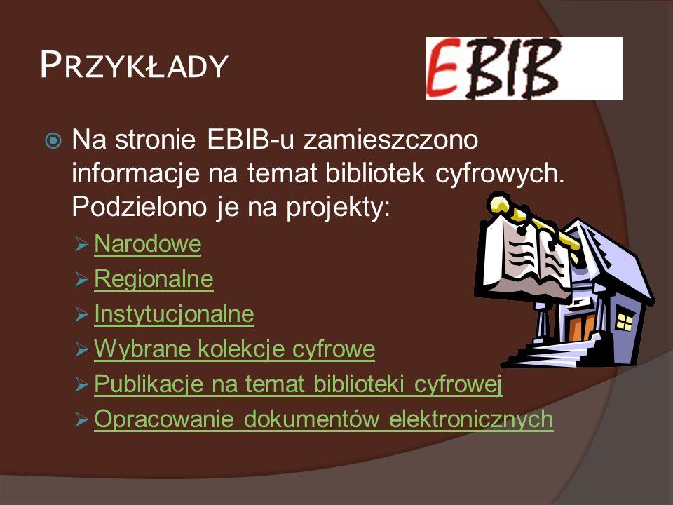 P RZYKŁADY Na stronie EBIB-u zamieszczono informacje na temat bibliotek cyfrowych. Podzielono je na projekty: Narodowe Regionalne Instytucjonalne Wybr
