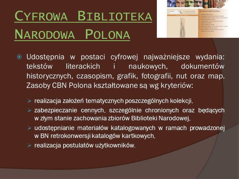 C YFROWA B IBLIOTEKA N ARODOWA P OLONA Udostępnia w postaci cyfrowej najważniejsze wydania: tekstów literackich i naukowych, dokumentów historycznych,