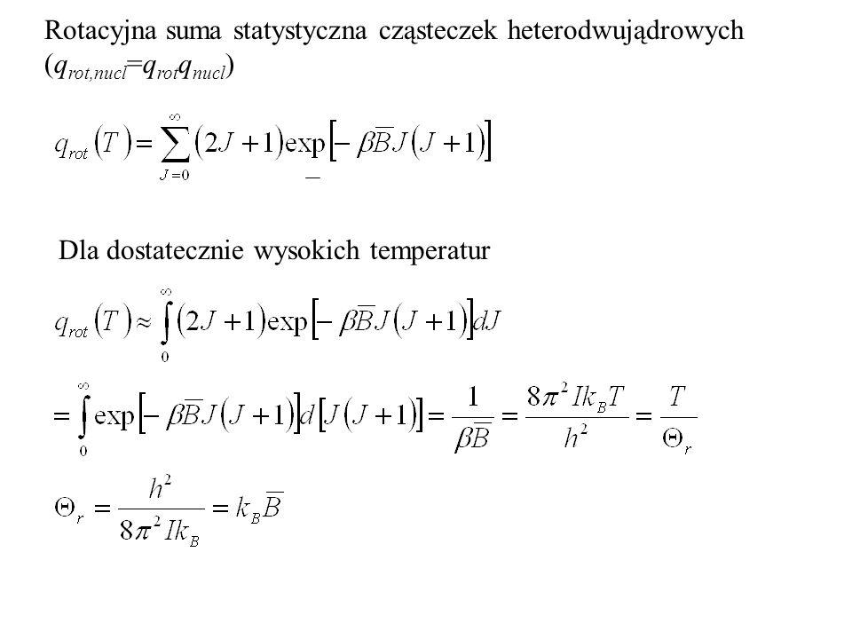 Dla dostatecznie wysokich temperatur Rotacyjna suma statystyczna cząsteczek heterodwujądrowych (q rot,nucl =q rot q nucl )