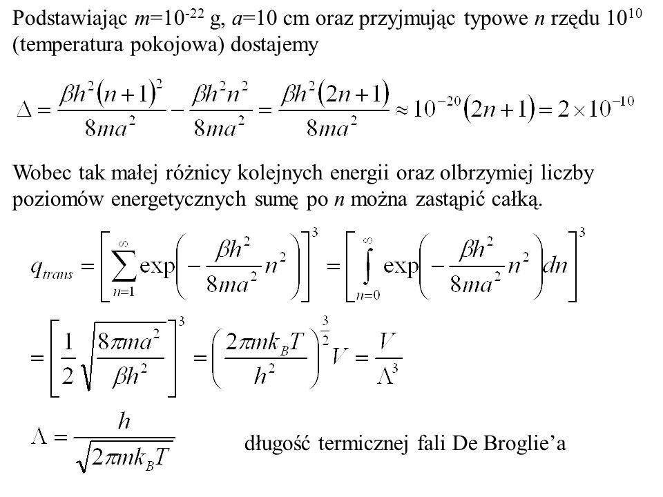 Podstawiając m=10 -22 g, a=10 cm oraz przyjmując typowe n rzędu 10 10 (temperatura pokojowa) dostajemy Wobec tak małej różnicy kolejnych energii oraz