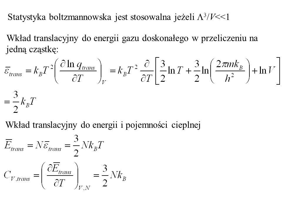Wkład translacyjny do energii gazu doskonałego w przeliczeniu na jedną cząstkę: Statystyka boltzmannowska jest stosowalna jeżeli 3 /V<<1 Wkład transla