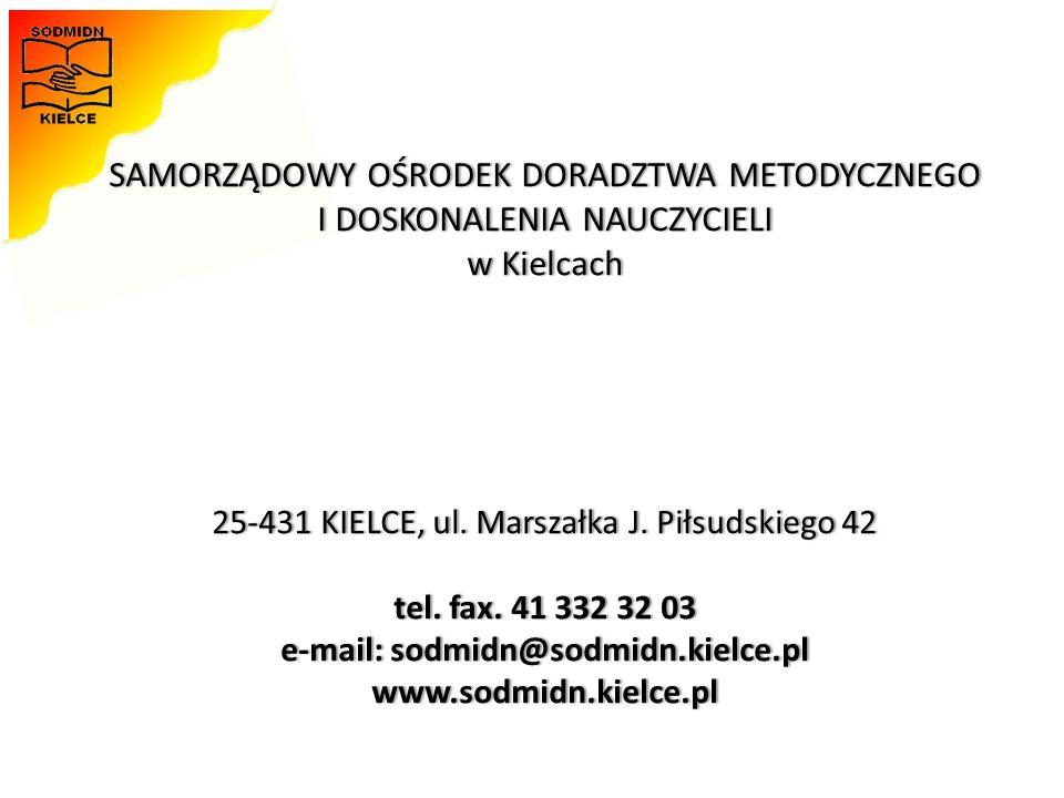 SAMORZĄDOWY OŚRODEK DORADZTWA METODYCZNEGO I DOSKONALENIA NAUCZYCIELI w Kielcach 25-431 KIELCE, ul. Marszałka J. Piłsudskiego 42 tel. fax. 41 332 32 0