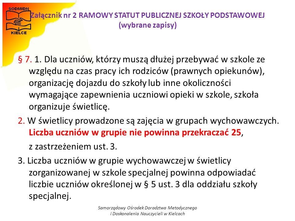 Załącznik nr 2 RAMOWY STATUT PUBLICZNEJ SZKOŁY PODSTAWOWEJ (wybrane zapisy) § 7. 1. Dla uczniów, którzy muszą dłużej przebywać w szkole ze względu na