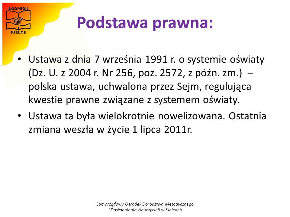 Podstawa prawna: Ustawa z dnia 7 września 1991 r. o systemie oświaty (Dz. U. z 2004 r. Nr 256, poz. 2572, z późn. zm.) – polska ustawa, uchwalona prze