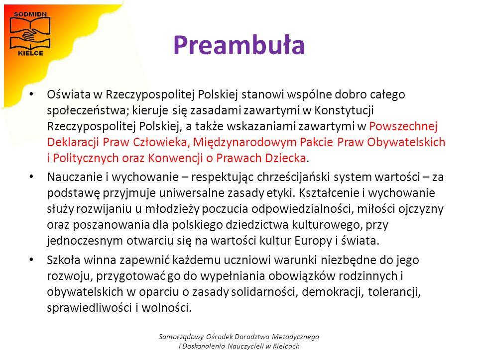 Preambuła Oświata w Rzeczypospolitej Polskiej stanowi wspólne dobro całego społeczeństwa; kieruje się zasadami zawartymi w Konstytucji Rzeczypospolite