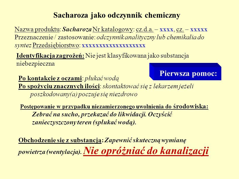 Sacharoza jako odczynnik chemiczny Nazwa produktu: Sacharoza Nr katalogowy: cz.d.a. – xxxx, cz. – xxxxx Przeznaczenie / zastosowanie: odczynnik analit