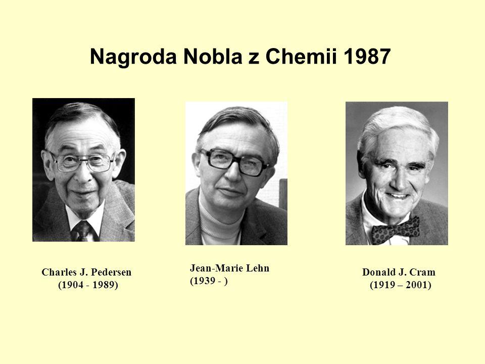 Nagroda Nobla z Chemii 1987 Charles J. Pedersen (1904 - 1989) Jean-Marie Lehn (1939 - ) Donald J. Cram (1919 – 2001)