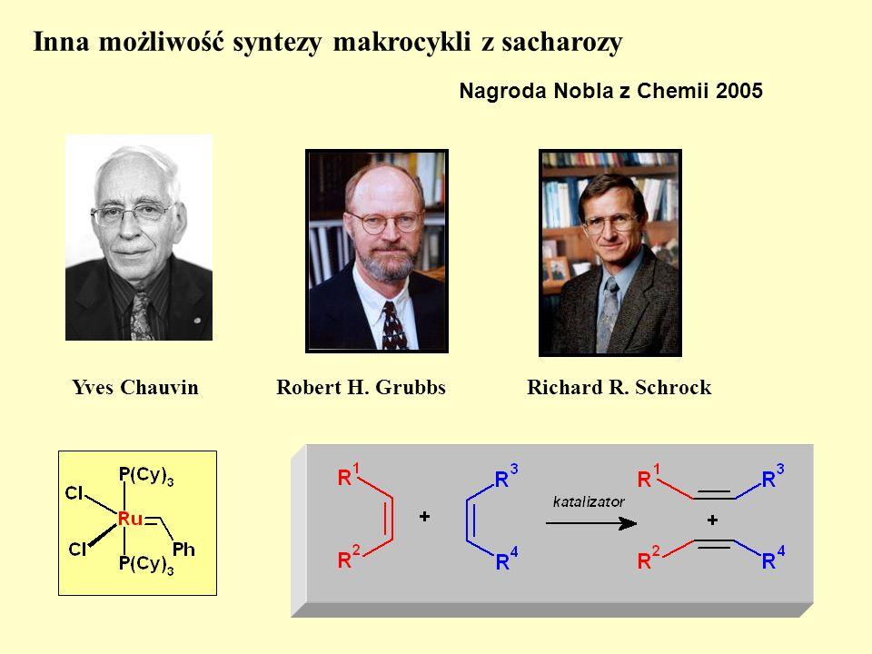 Nagroda Nobla z Chemii 2005 Richard R. SchrockRobert H. GrubbsYves Chauvin Inna możliwość syntezy makrocykli z sacharozy