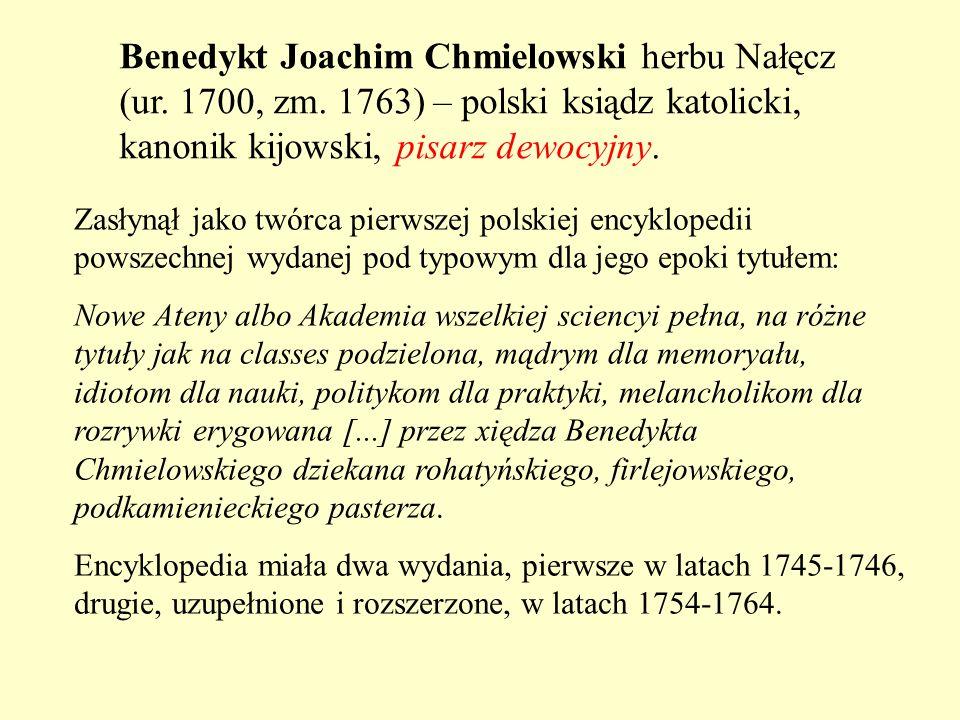 Benedykt Joachim Chmielowski herbu Nałęcz (ur. 1700, zm. 1763) – polski ksiądz katolicki, kanonik kijowski, pisarz dewocyjny. Zasłynął jako twórca pie