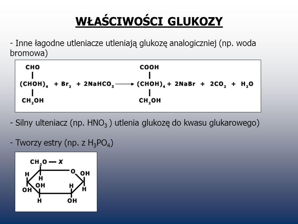 WŁAŚCIWOŚCI GLUKOZY - Inne łagodne utleniacze utleniają glukozę analogiczniej (np. woda bromowa) - Silny ulteniacz (np. HNO 3 ) utlenia glukozę do kwa