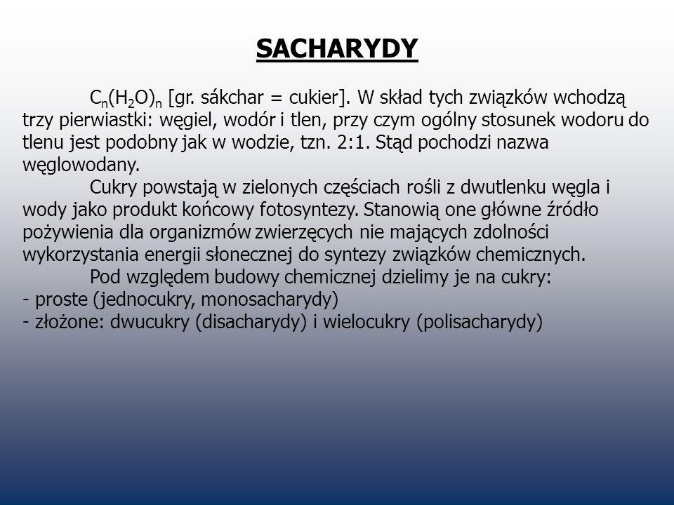 SACHARYDY C n (H 2 O) n [gr. sákchar = cukier]. W skład tych związków wchodzą trzy pierwiastki: węgiel, wodór i tlen, przy czym ogólny stosunek wodoru