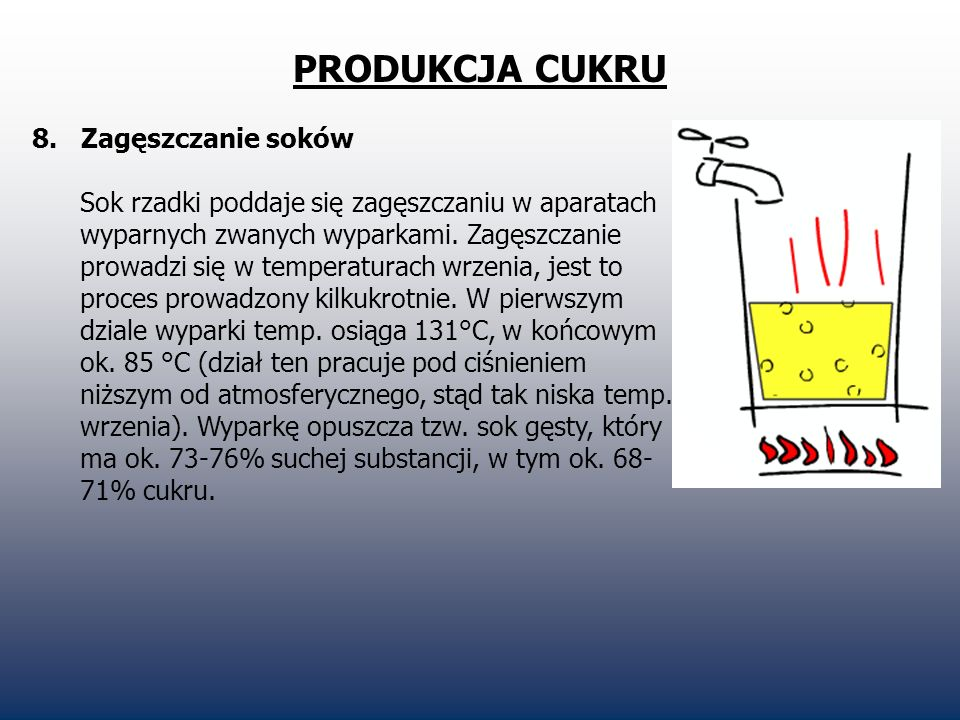 PRODUKCJA CUKRU 8. Zagęszczanie soków Sok rzadki poddaje się zagęszczaniu w aparatach wyparnych zwanych wyparkami. Zagęszczanie prowadzi się w tempera