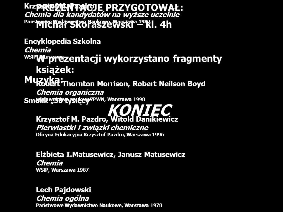 PREZENTACJE PRZYGOTOWAŁ: Michał Skoraszewski – kl. 4h W prezentacji wykorzystano fragmenty książek: Robert Thornton Morrison, Robert Neilson Boyd Chem