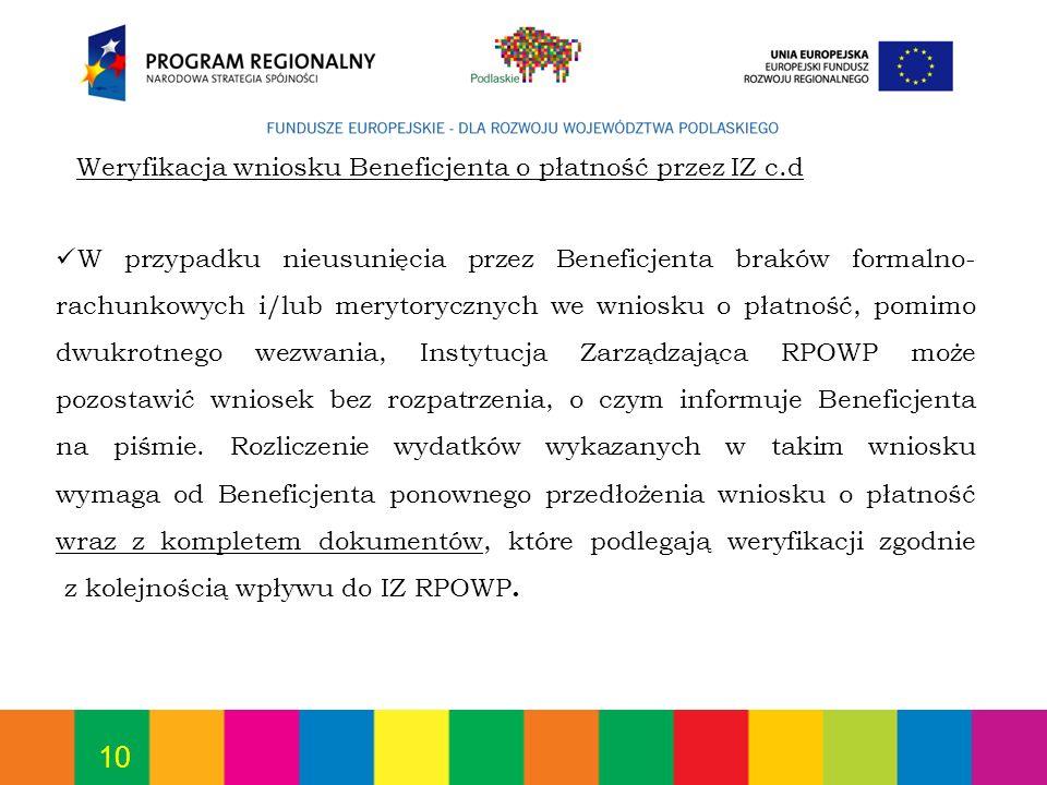 10 Weryfikacja wniosku Beneficjenta o płatność przez IZ c.d W przypadku nieusunięcia przez Beneficjenta braków formalno- rachunkowych i/lub merytorycz