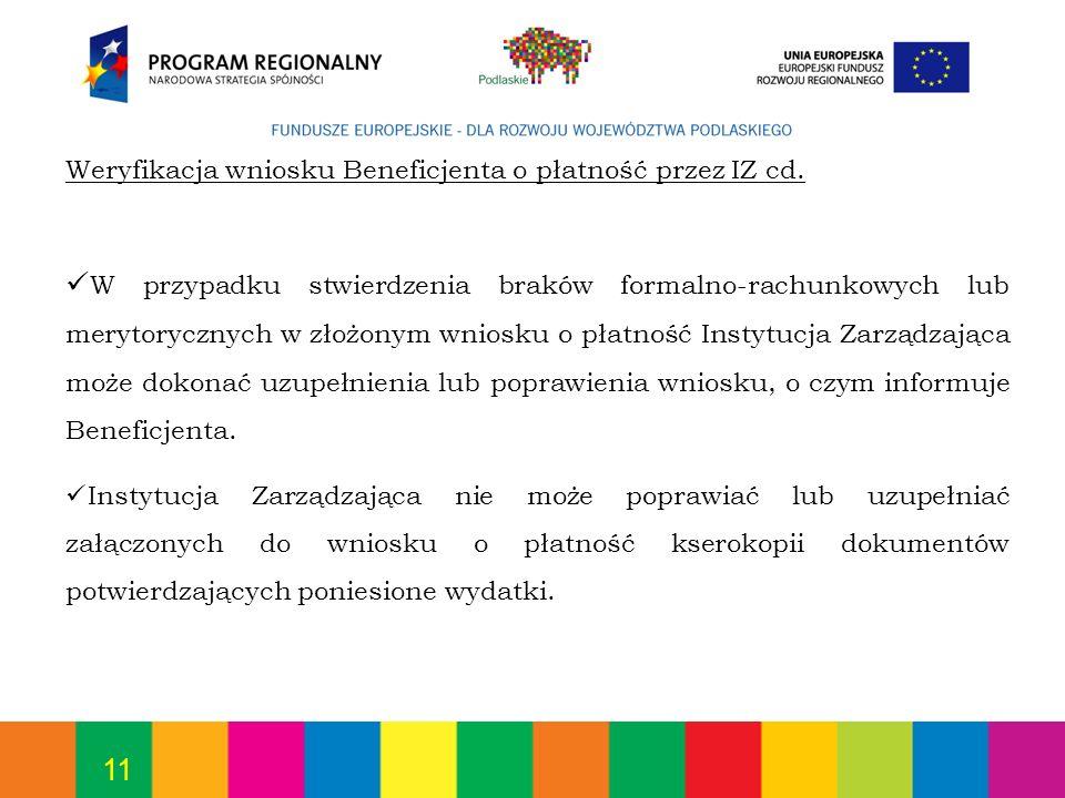 11 Weryfikacja wniosku Beneficjenta o płatność przez IZ cd. W przypadku stwierdzenia braków formalno-rachunkowych lub merytorycznych w złożonym wniosk