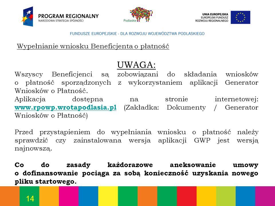14 Wypełnianie wniosku Beneficjenta o płatność UWAGA: Wszyscy Beneficjenci są zobowiązani do składania wniosków o płatność sporządzonych z wykorzystan
