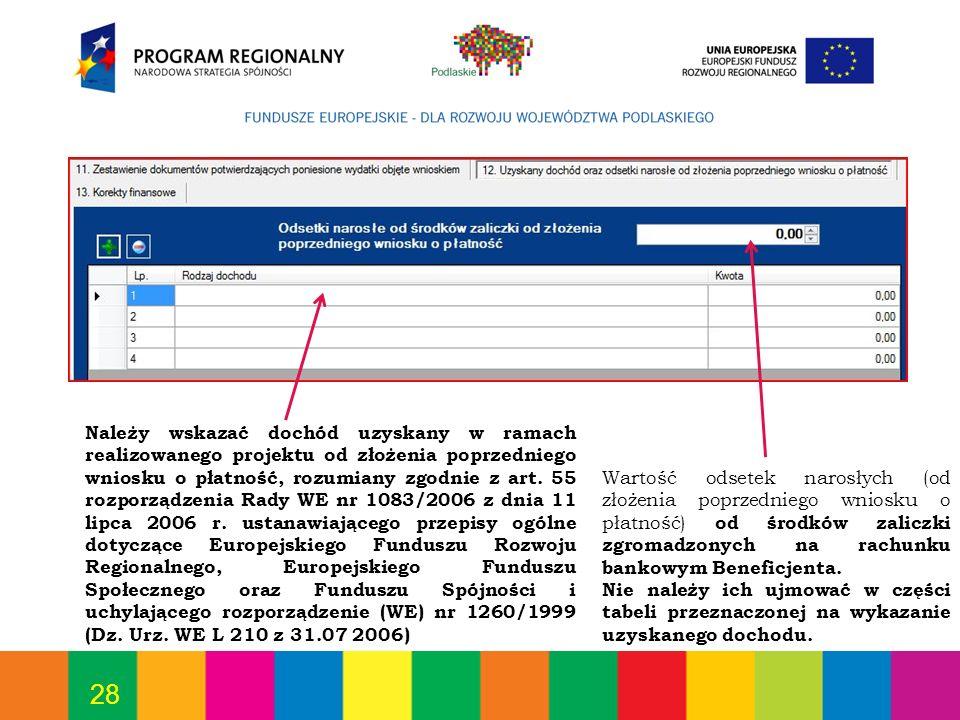 28 Należy wskazać dochód uzyskany w ramach realizowanego projektu od złożenia poprzedniego wniosku o płatność, rozumiany zgodnie z art. 55 rozporządze