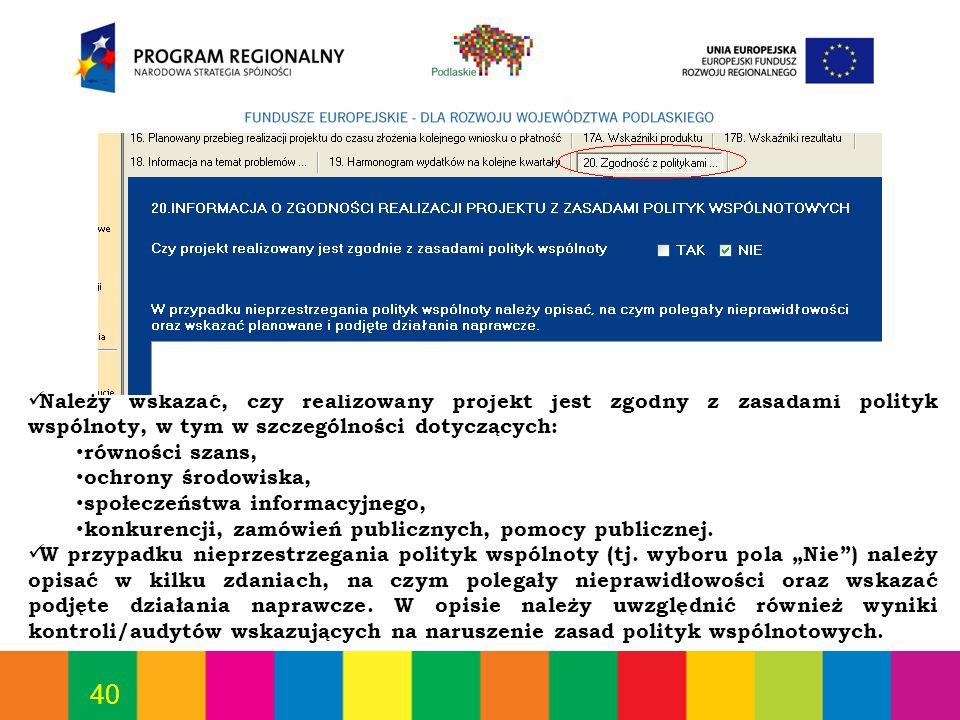 40 Należy wskazać, czy realizowany projekt jest zgodny z zasadami polityk wspólnoty, w tym w szczególności dotyczących: równości szans, ochrony środow